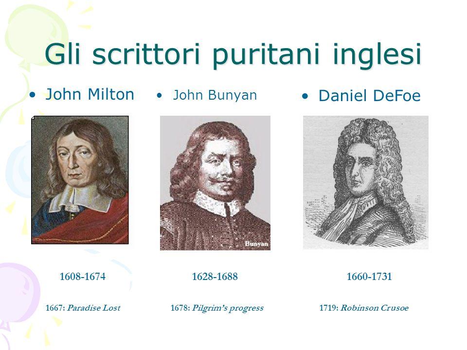 Gli scrittori puritani inglesi John Milton John Bunyan Daniel DeFoe 1628-16881608-16741660-1731 1667: Paradise Lost1678: Pilgrims progress1719: Robins