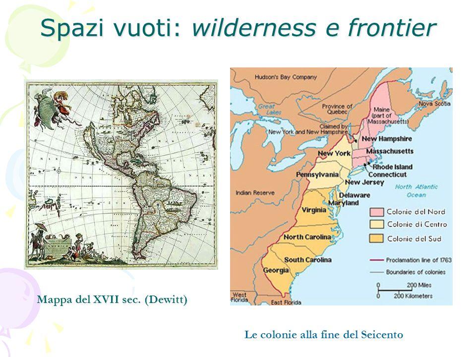 Spazi vuoti: wilderness e frontier Mappa del XVII sec. (Dewitt) Le colonie alla fine del Seicento