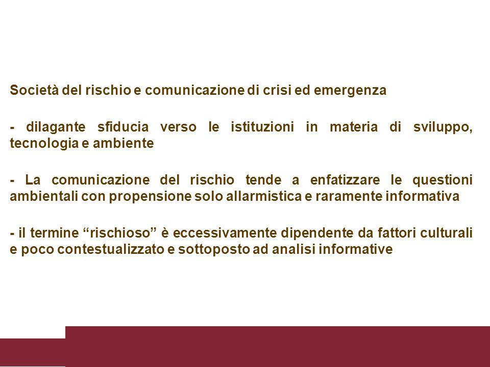 Società del rischio e comunicazione di crisi ed emergenza - dilagante sfiducia verso le istituzioni in materia di sviluppo, tecnologia e ambiente - La