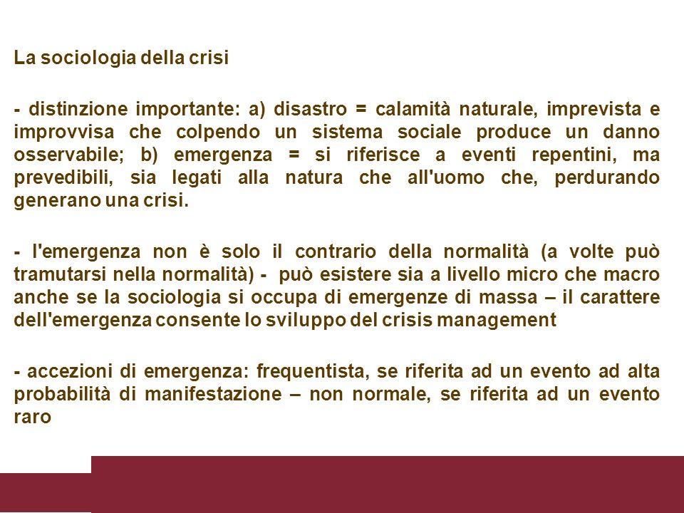 La sociologia della crisi - distinzione importante: a) disastro = calamità naturale, imprevista e improvvisa che colpendo un sistema sociale produce u