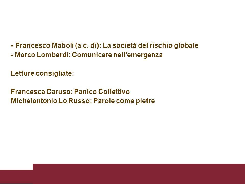 - Francesco Matioli (a c. di): La società del rischio globale - Marco Lombardi: Comunicare nell'emergenza Letture consigliate: Francesca Caruso: Panic