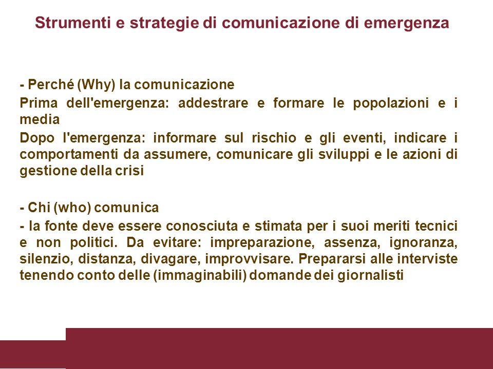 - Perché (Why) la comunicazione Prima dell'emergenza: addestrare e formare le popolazioni e i media Dopo l'emergenza: informare sul rischio e gli even