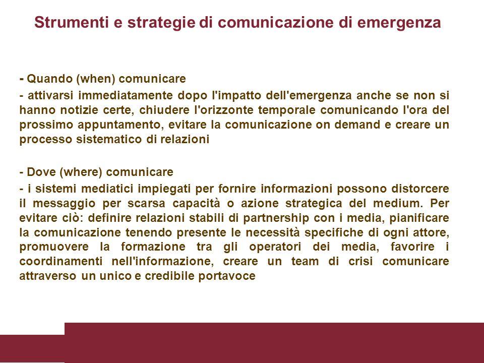 - Quando (when) comunicare - attivarsi immediatamente dopo l'impatto dell'emergenza anche se non si hanno notizie certe, chiudere l'orizzonte temporal