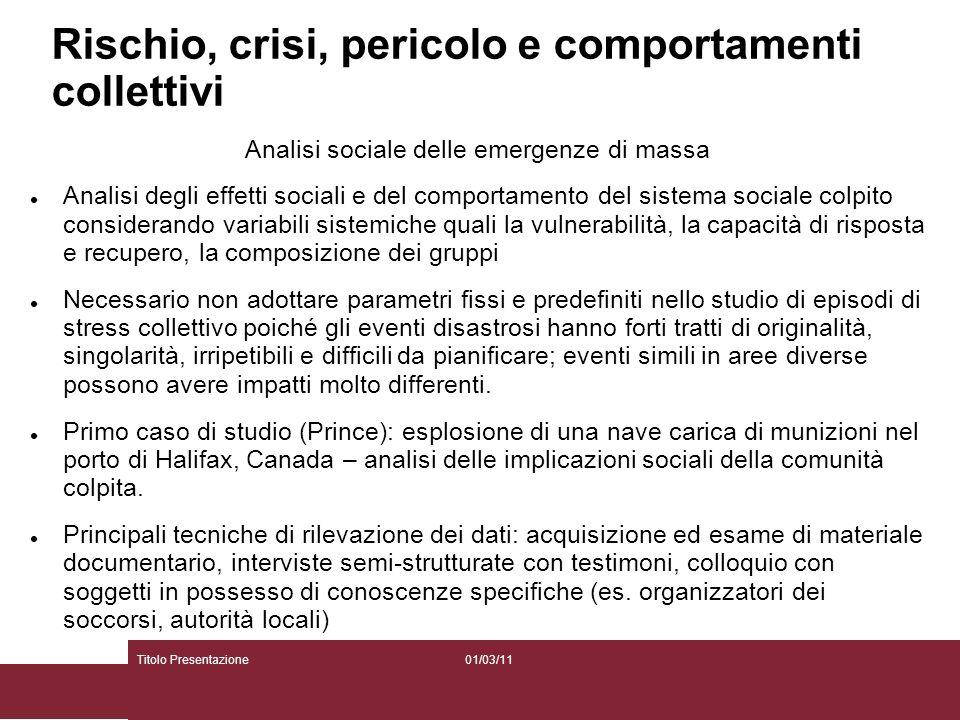 01/03/11Titolo Presentazione Rischio, crisi, pericolo e comportamenti collettivi Analisi sociale delle emergenze di massa Analisi degli effetti social