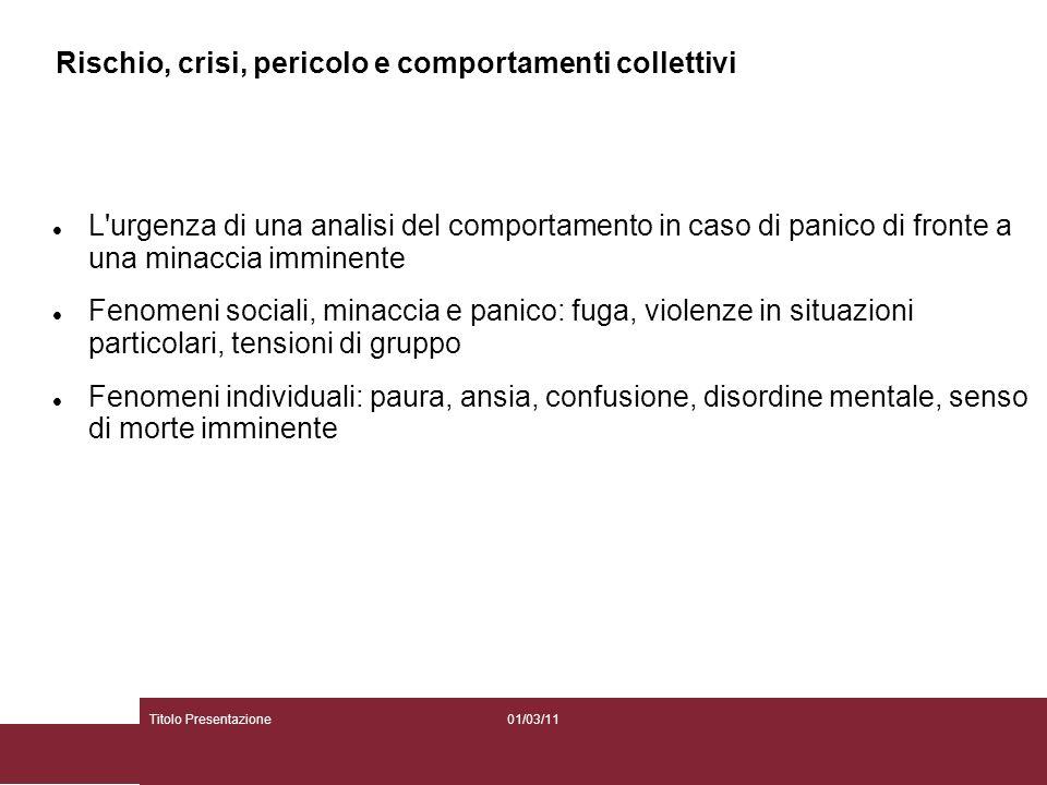 01/03/11Titolo Presentazione Rischio, crisi, pericolo e comportamenti collettivi L'urgenza di una analisi del comportamento in caso di panico di front