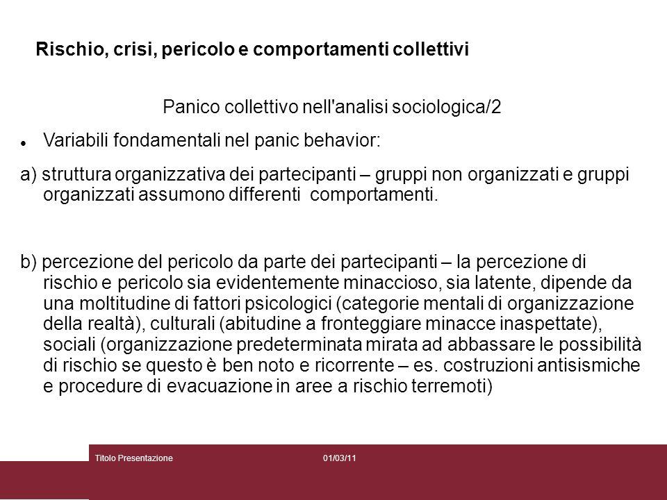 01/03/11Titolo Presentazione Rischio, crisi, pericolo e comportamenti collettivi Panico collettivo nell'analisi sociologica/2 Variabili fondamentali n