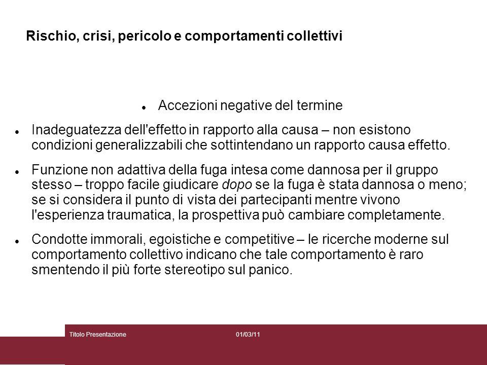 01/03/11Titolo Presentazione Rischio, crisi, pericolo e comportamenti collettivi Accezioni negative del termine Inadeguatezza dell'effetto in rapporto