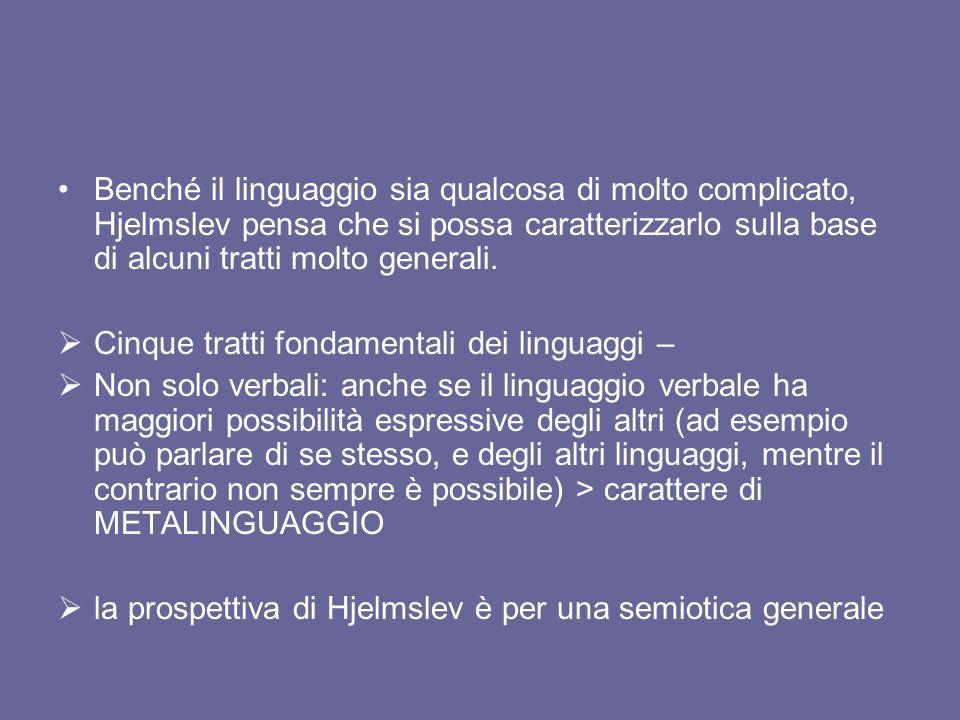 Benché il linguaggio sia qualcosa di molto complicato, Hjelmslev pensa che si possa caratterizzarlo sulla base di alcuni tratti molto generali. Cinque