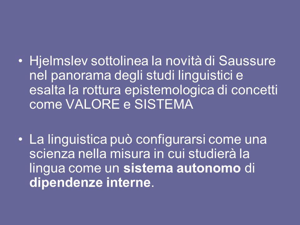Hjelmslev sottolinea la novità di Saussure nel panorama degli studi linguistici e esalta la rottura epistemologica di concetti come VALORE e SISTEMA L