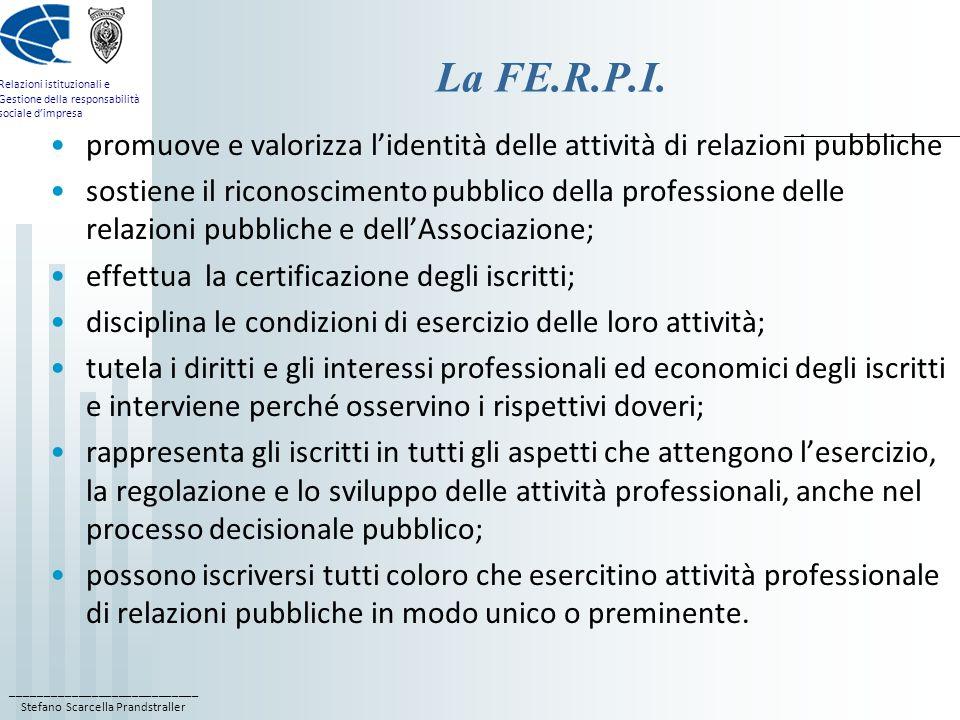 ____________________________ Stefano Scarcella Prandstraller Relazioni istituzionali e Gestione della responsabilità sociale dimpresa La FE.R.P.I.