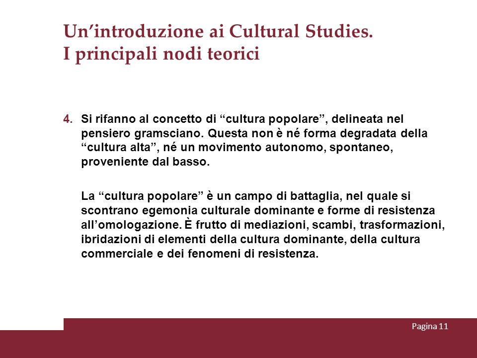 Unintroduzione ai Cultural Studies. I principali nodi teorici 4. Si rifanno al concetto di cultura popolare, delineata nel pensiero gramsciano. Questa