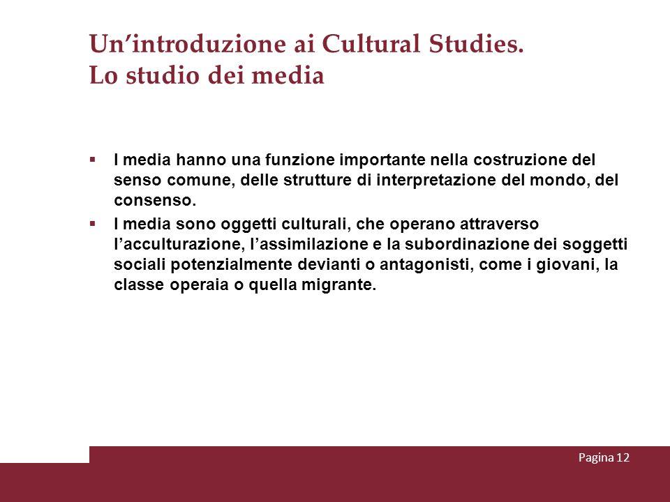 Unintroduzione ai Cultural Studies. Lo studio dei media I media hanno una funzione importante nella costruzione del senso comune, delle strutture di i