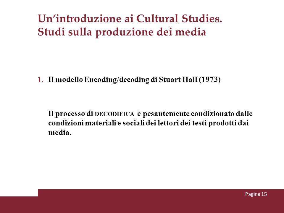 Unintroduzione ai Cultural Studies. Studi sulla produzione dei media 1.Il modello Encoding/decoding di Stuart Hall (1973) Il processo di DECODIFICA è