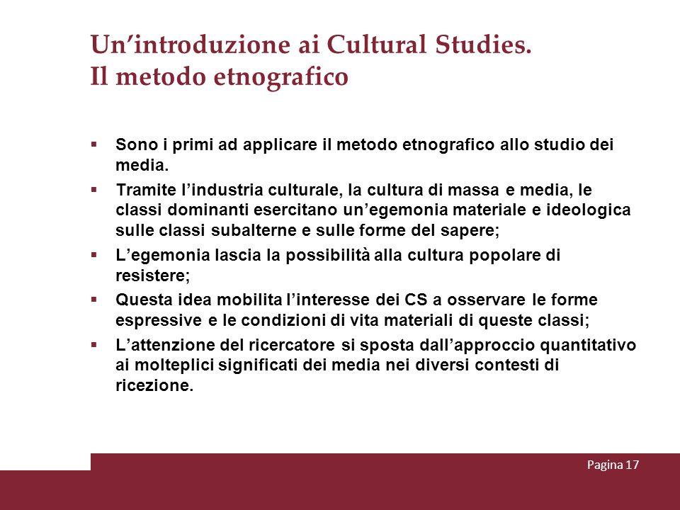 Unintroduzione ai Cultural Studies. Il metodo etnografico Sono i primi ad applicare il metodo etnografico allo studio dei media. Tramite lindustria cu