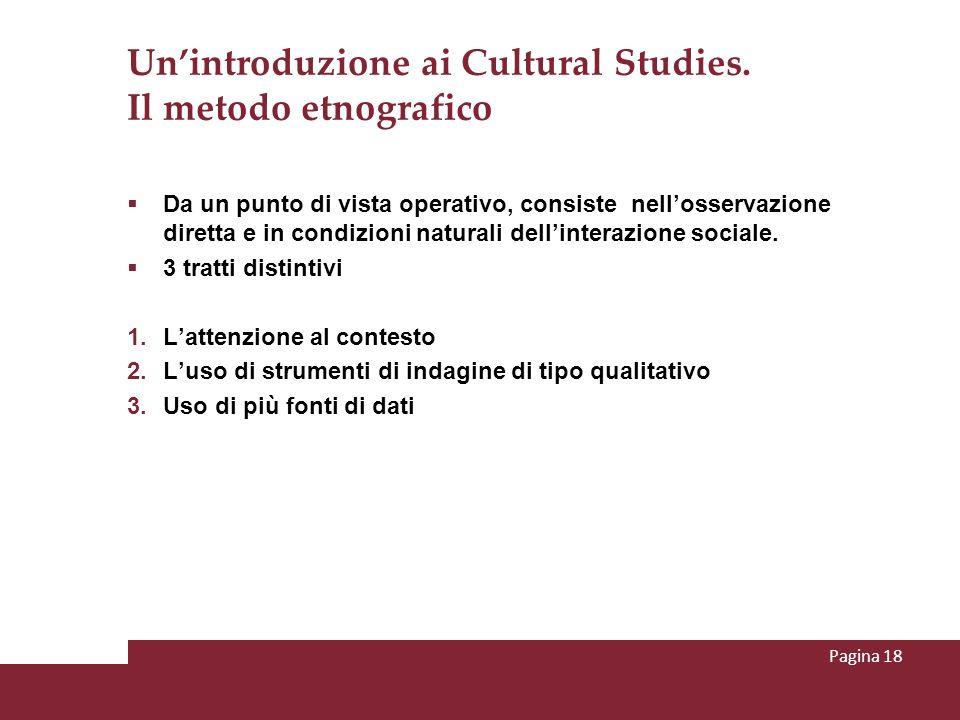 Unintroduzione ai Cultural Studies. Il metodo etnografico Da un punto di vista operativo, consiste nellosservazione diretta e in condizioni naturali d