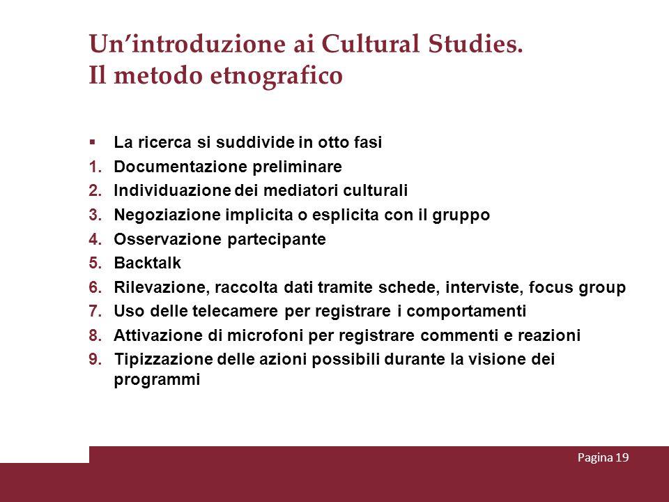 Unintroduzione ai Cultural Studies. Il metodo etnografico La ricerca si suddivide in otto fasi 1. Documentazione preliminare 2. Individuazione dei med