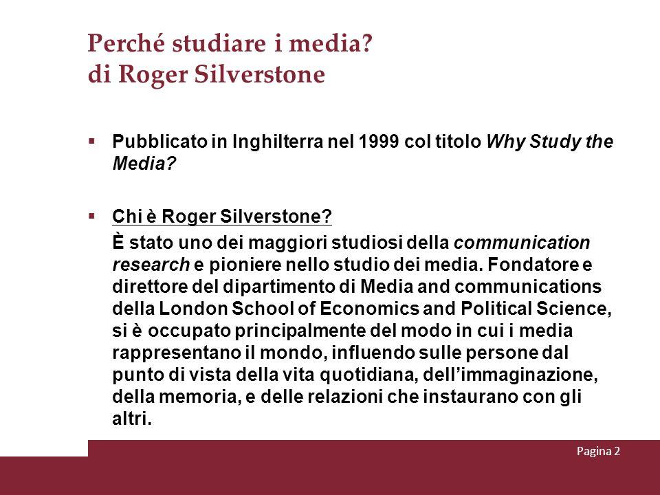 Perché studiare i media? di Roger Silverstone Pubblicato in Inghilterra nel 1999 col titolo Why Study the Media? Chi è Roger Silverstone? È stato uno