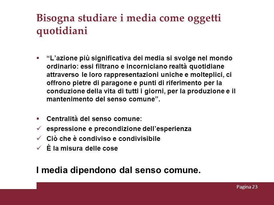 Bisogna studiare i media come oggetti quotidiani Lazione più significativa dei media si svolge nel mondo ordinario: essi filtrano e incorniciano realt