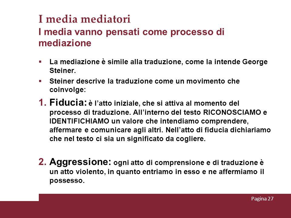 I media mediatori I media vanno pensati come processo di mediazione La mediazione è simile alla traduzione, come la intende George Steiner. Steiner de