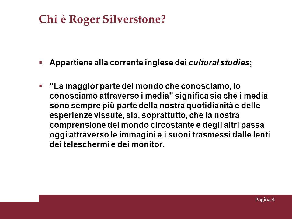 Chi è Roger Silverstone? Appartiene alla corrente inglese dei cultural studies; La maggior parte del mondo che conosciamo, lo conosciamo attraverso i