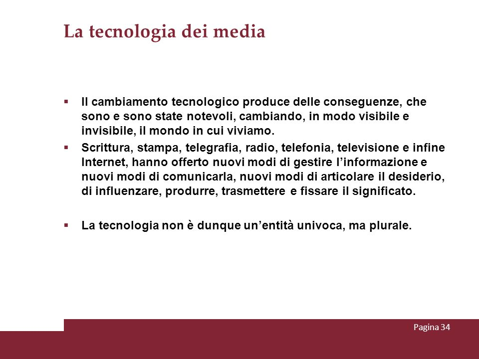 La tecnologia dei media Il cambiamento tecnologico produce delle conseguenze, che sono e sono state notevoli, cambiando, in modo visibile e invisibile