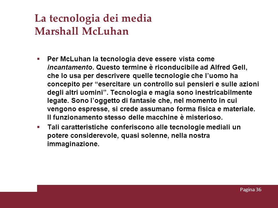 La tecnologia dei media Marshall McLuhan Per McLuhan la tecnologia deve essere vista come incantamento. Questo termine è riconducibile ad Alfred Gell,