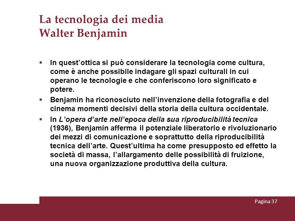 La tecnologia dei media Walter Benjamin In questottica si può considerare la tecnologia come cultura, come è anche possibile indagare gli spazi cultur