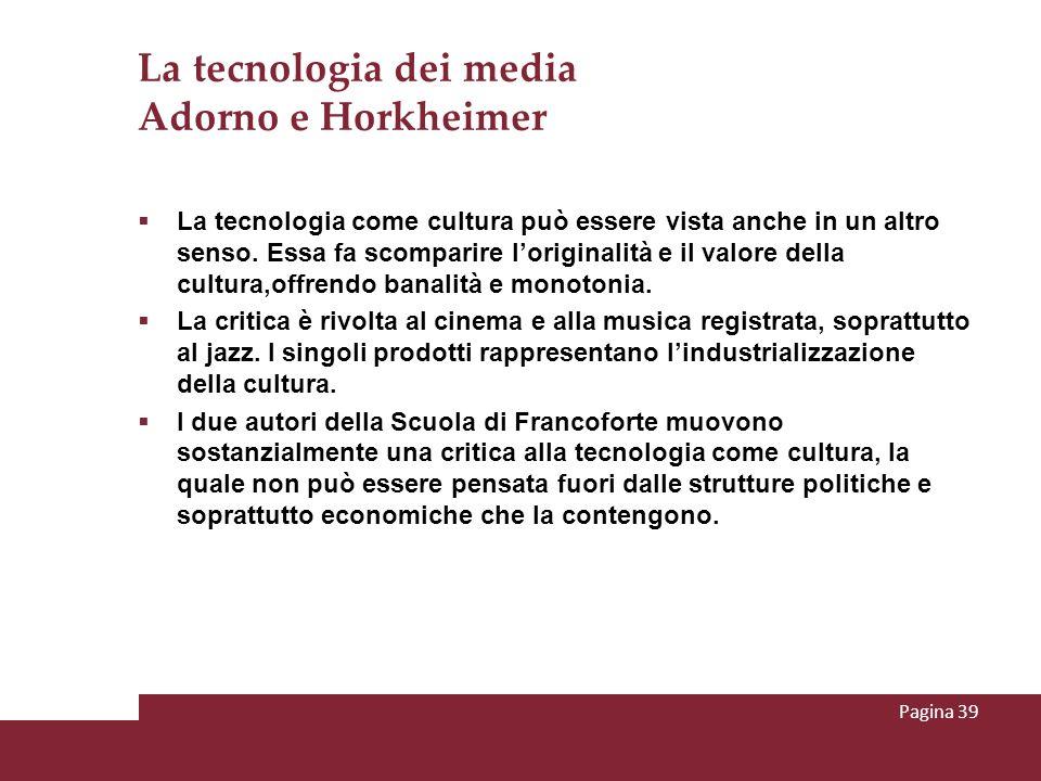 La tecnologia dei media Adorno e Horkheimer La tecnologia come cultura può essere vista anche in un altro senso. Essa fa scomparire loriginalità e il
