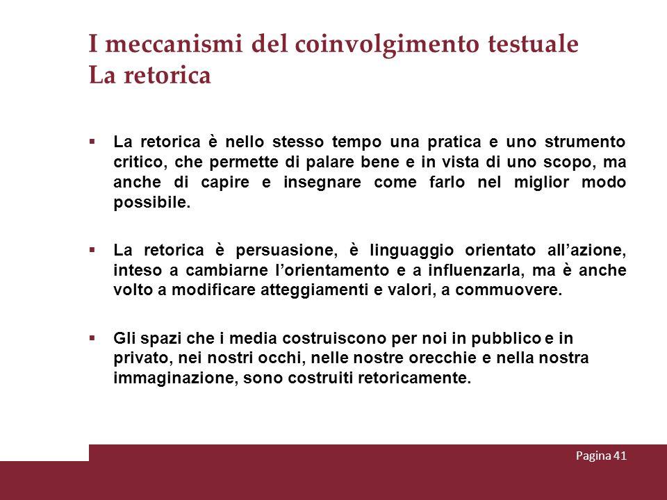 I meccanismi del coinvolgimento testuale La retorica La retorica è nello stesso tempo una pratica e uno strumento critico, che permette di palare bene