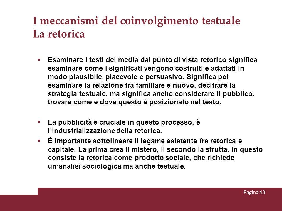 I meccanismi del coinvolgimento testuale La retorica Esaminare i testi dei media dal punto di vista retorico significa esaminare come i significati ve