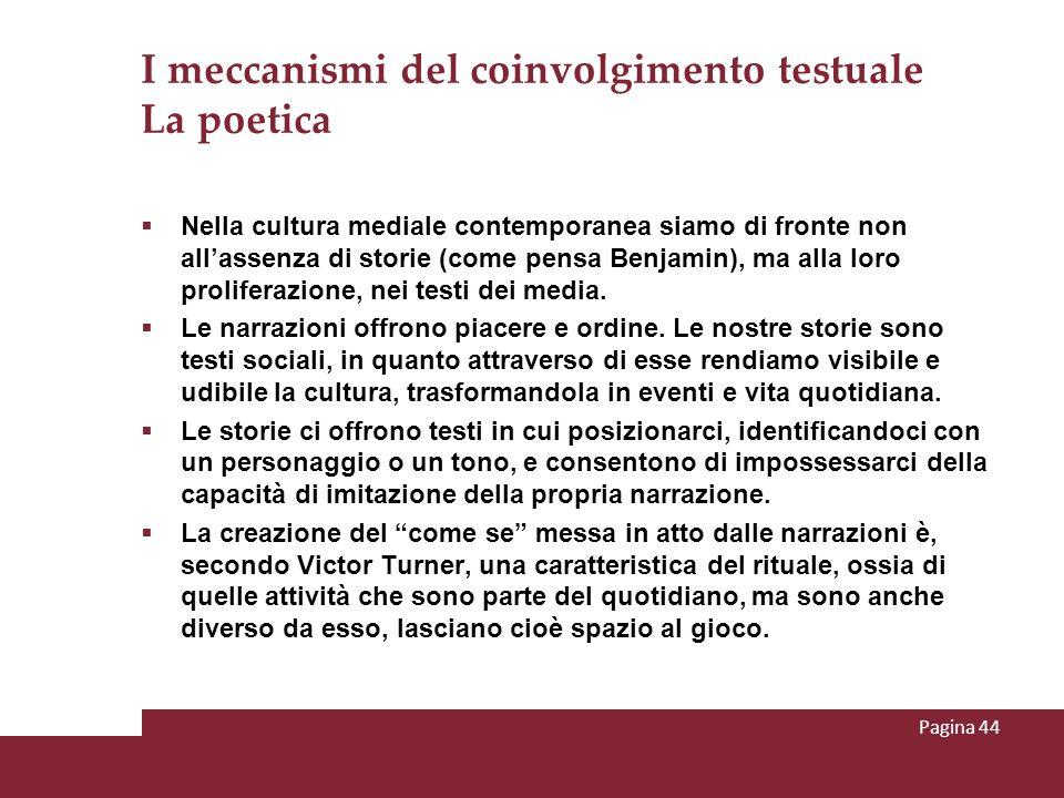 I meccanismi del coinvolgimento testuale La poetica Nella cultura mediale contemporanea siamo di fronte non allassenza di storie (come pensa Benjamin)