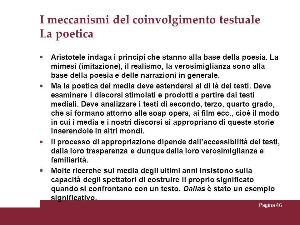 I meccanismi del coinvolgimento testuale La poetica Aristotele indaga i principi che stanno alla base della poesia. La mimesi (imitazione), il realism
