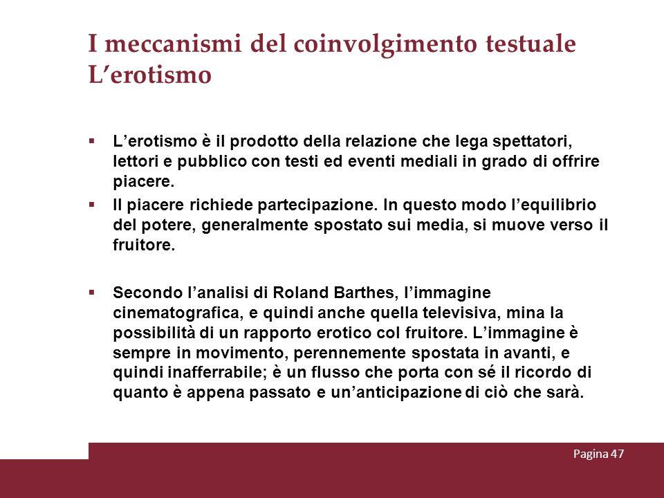 I meccanismi del coinvolgimento testuale Lerotismo Lerotismo è il prodotto della relazione che lega spettatori, lettori e pubblico con testi ed eventi