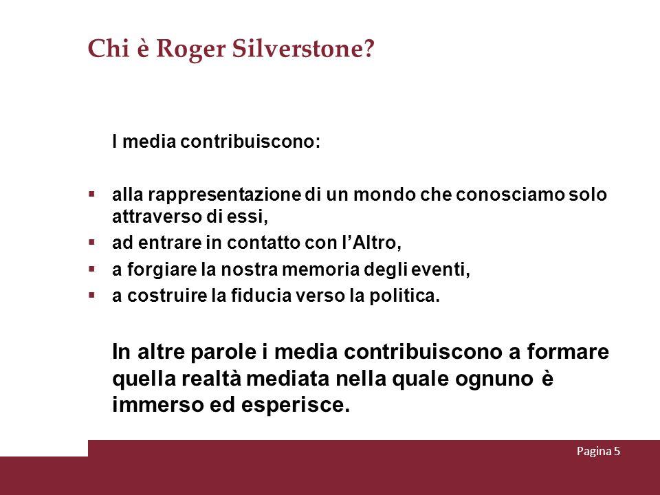 Chi è Roger Silverstone? I media contribuiscono: alla rappresentazione di un mondo che conosciamo solo attraverso di essi, ad entrare in contatto con