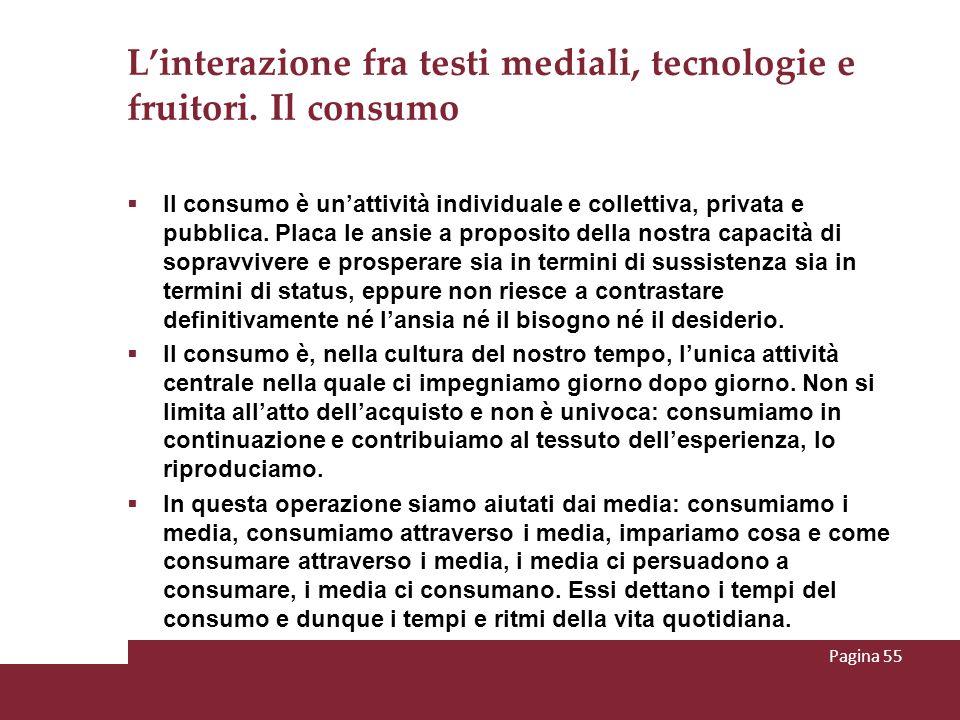 Linterazione fra testi mediali, tecnologie e fruitori. Il consumo Il consumo è unattività individuale e collettiva, privata e pubblica. Placa le ansie