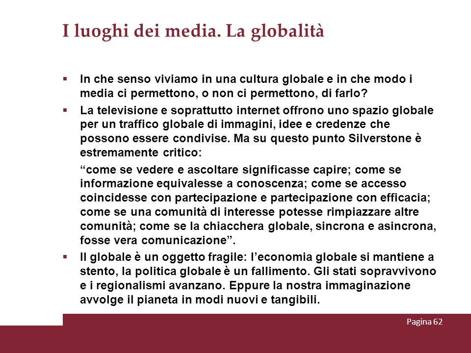 I luoghi dei media. La globalità In che senso viviamo in una cultura globale e in che modo i media ci permettono, o non ci permettono, di farlo? La te