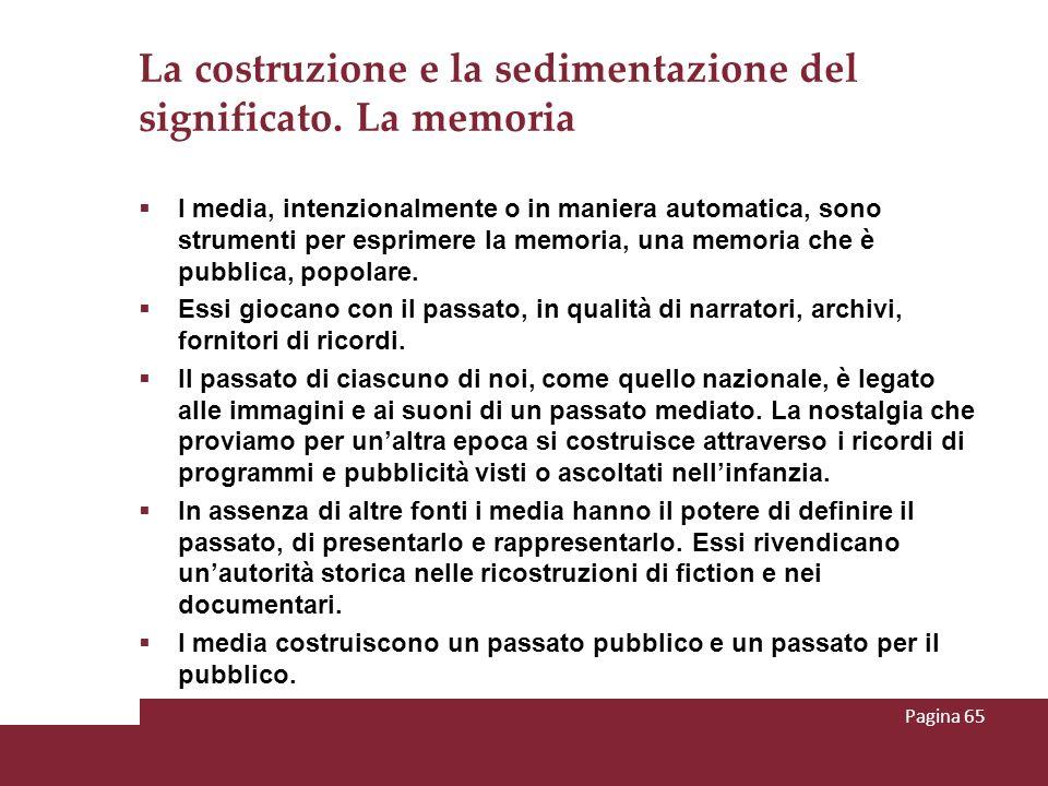 La costruzione e la sedimentazione del significato. La memoria I media, intenzionalmente o in maniera automatica, sono strumenti per esprimere la memo