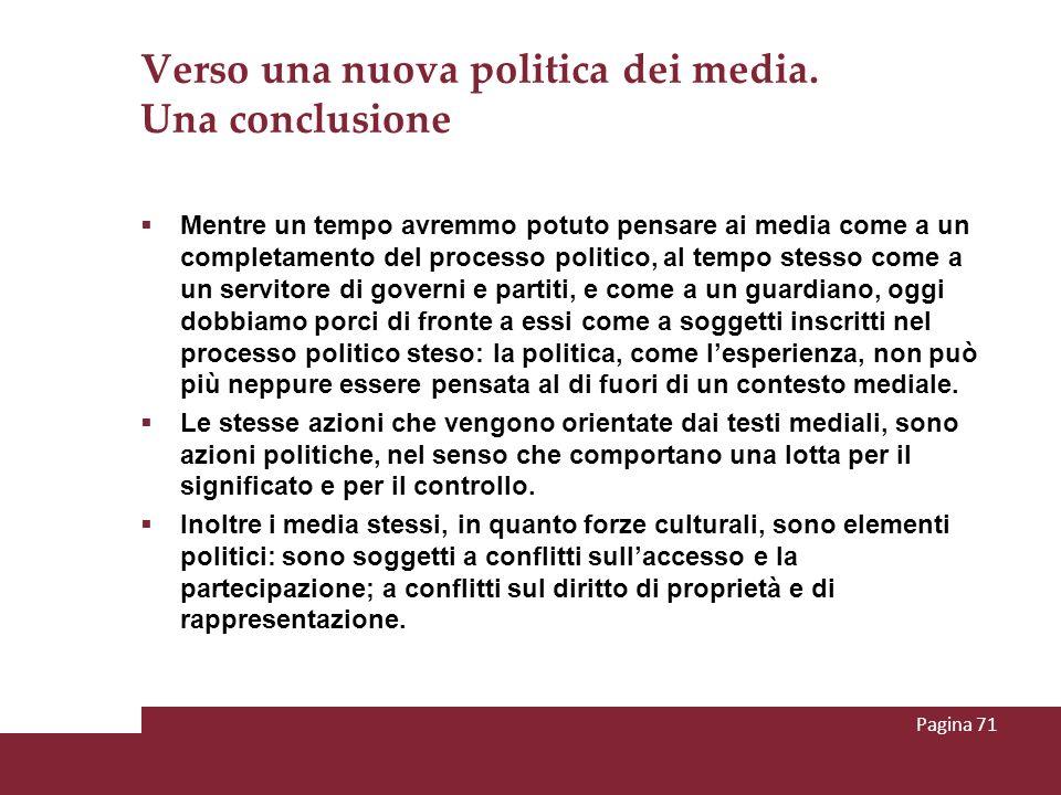 Verso una nuova politica dei media. Una conclusione Mentre un tempo avremmo potuto pensare ai media come a un completamento del processo politico, al