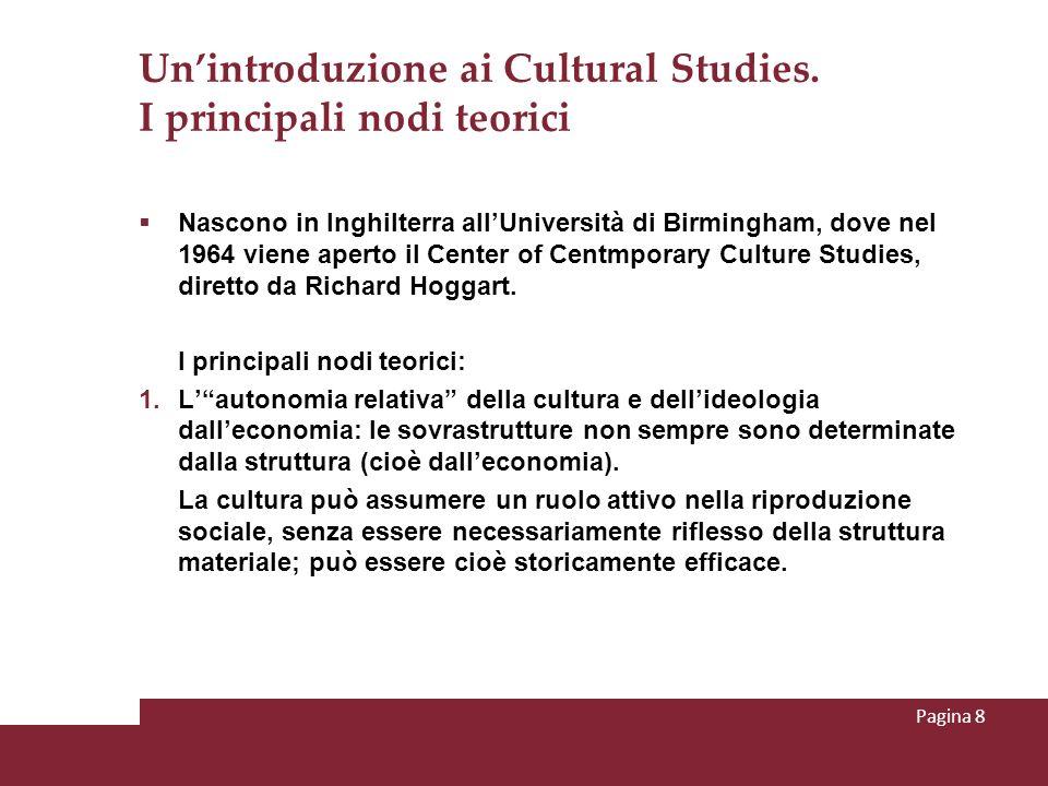 Unintroduzione ai Cultural Studies. I principali nodi teorici Nascono in Inghilterra allUniversità di Birmingham, dove nel 1964 viene aperto il Center