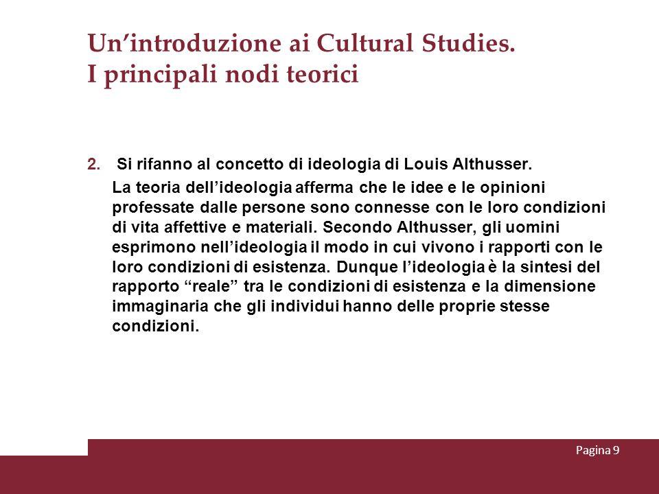 Unintroduzione ai Cultural Studies. I principali nodi teorici 2. Si rifanno al concetto di ideologia di Louis Althusser. La teoria dellideologia affer