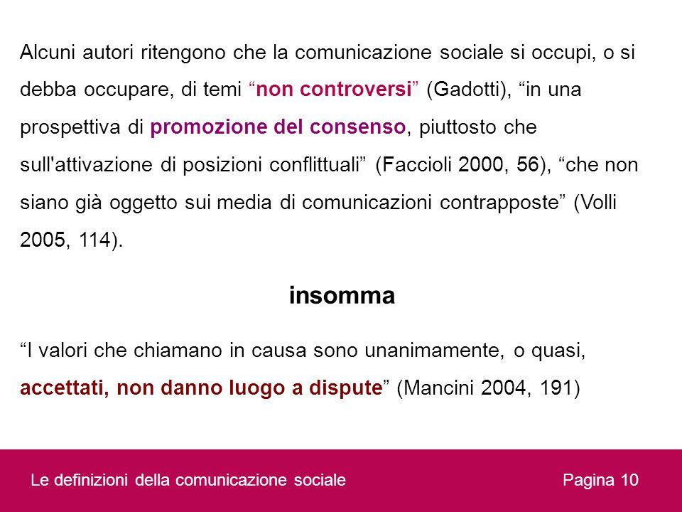 Pagina 10 Alcuni autori ritengono che la comunicazione sociale si occupi, o si debba occupare, di temi non controversi (Gadotti), in una prospettiva d