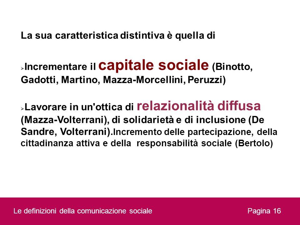 La sua caratteristica distintiva è quella di Incrementare il capitale sociale (Binotto, Gadotti, Martino, Mazza-Morcellini, Peruzzi) Lavorare in un'ot