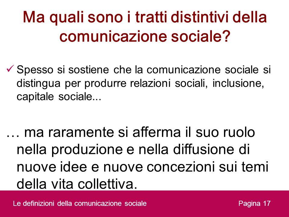 Ma quali sono i tratti distintivi della comunicazione sociale? Spesso si sostiene che la comunicazione sociale si distingua per produrre relazioni soc