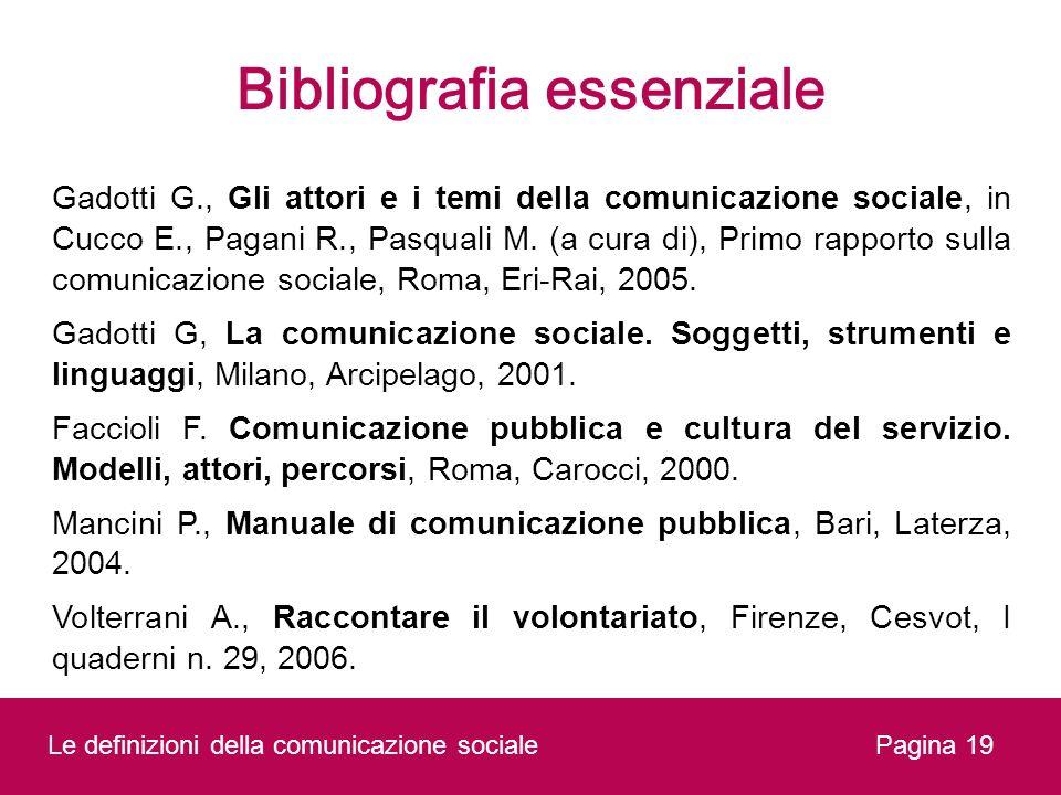 Pagina 19 Bibliografia essenziale Gadotti G., Gli attori e i temi della comunicazione sociale, in Cucco E., Pagani R., Pasquali M. (a cura di), Primo