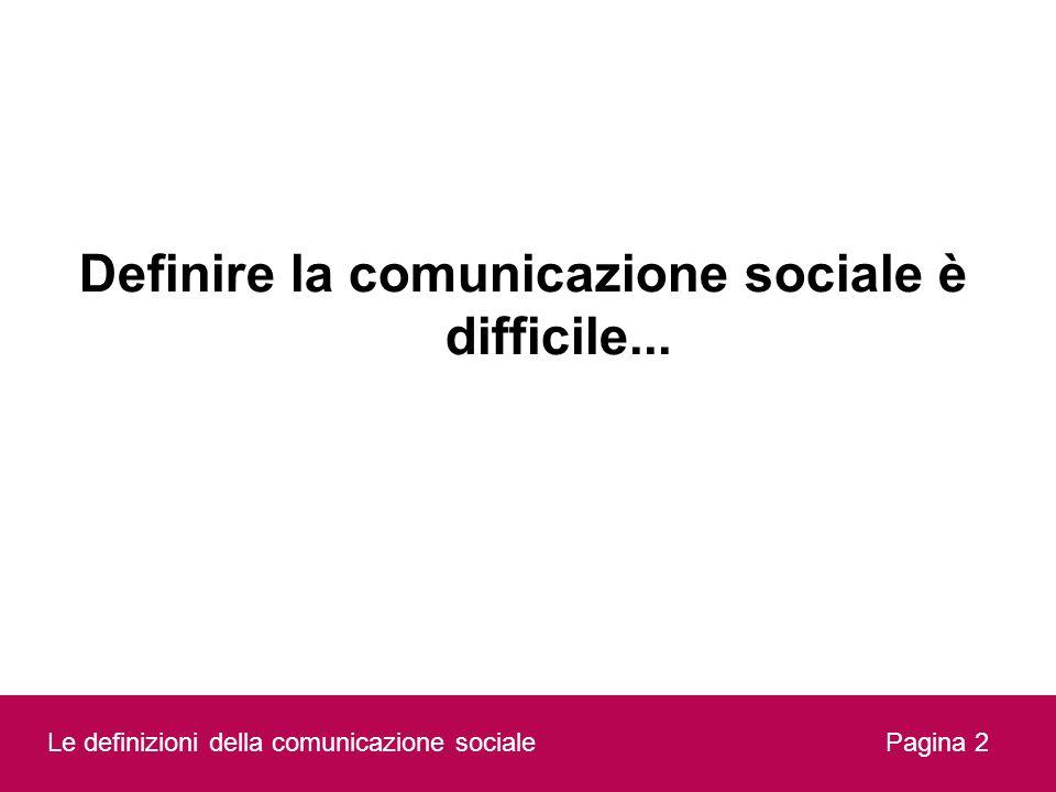 Definire la comunicazione sociale è difficile... Le definizioni della comunicazione socialePagina 2