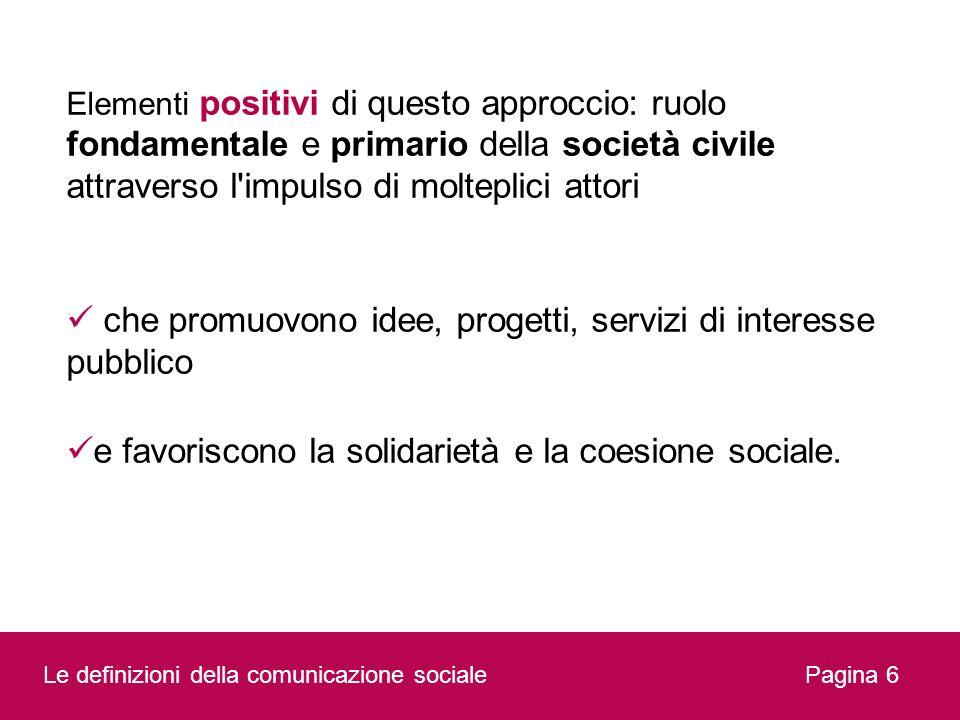 Pagina 6 Elementi positivi di questo approccio: ruolo fondamentale e primario della società civile attraverso l'impulso di molteplici attori che promu