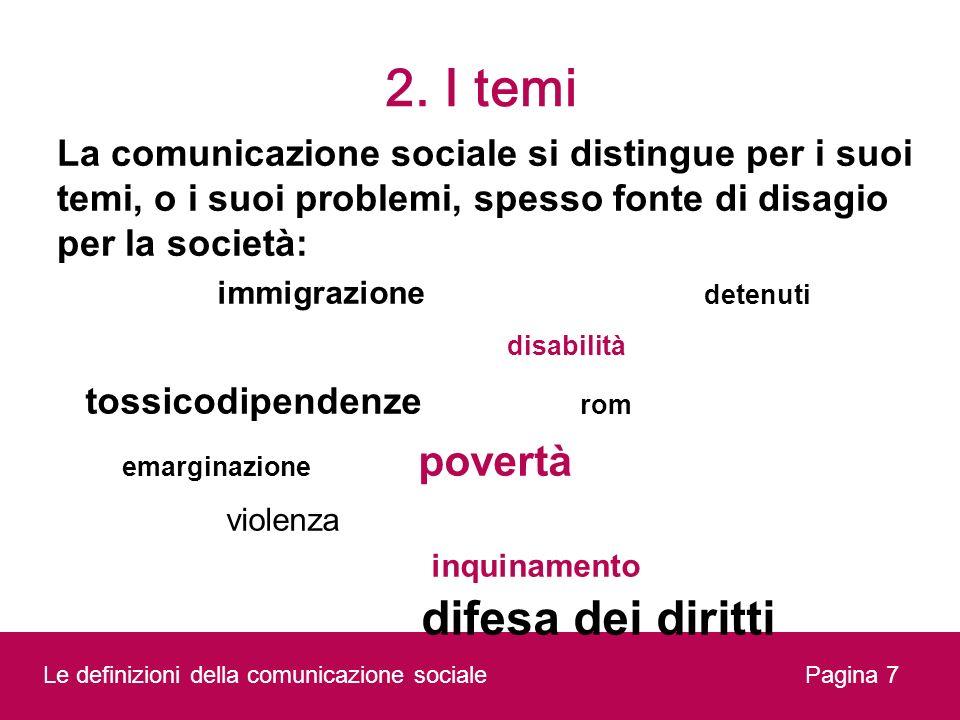 2. I temi Pagina 7 La comunicazione sociale si distingue per i suoi temi, o i suoi problemi, spesso fonte di disagio per la società: immigrazione dete
