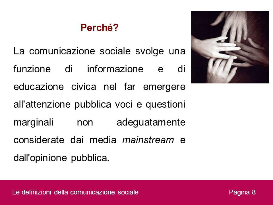 Pagina 8 Perché? La comunicazione sociale svolge una funzione di informazione e di educazione civica nel far emergere all'attenzione pubblica voci e q
