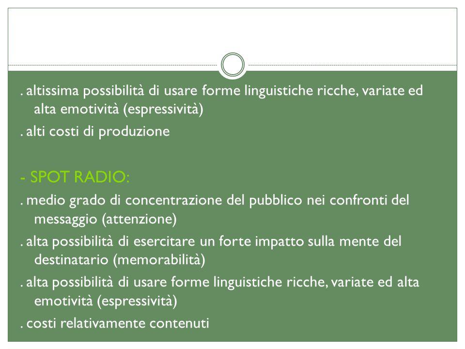 . altissima possibilità di usare forme linguistiche ricche, variate ed alta emotività (espressività). alti costi di produzione - SPOT RADIO:. medio gr