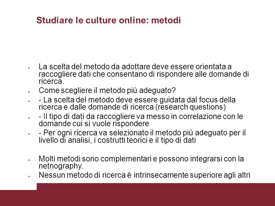 Pagina 20 Studiare le culture online: metodi La scelta del metodo da adottare deve essere orientata a raccogliere dati che consentano di rispondere alle domande di ricerca.